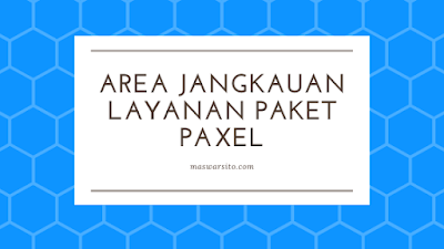 Area Jangkauan Pengiriman Paket Melalui Paxel