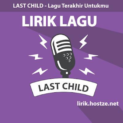 Lirik Lagu Lagu Terakhir Untukmu - Last Child -  Lirik lagu indonesia
