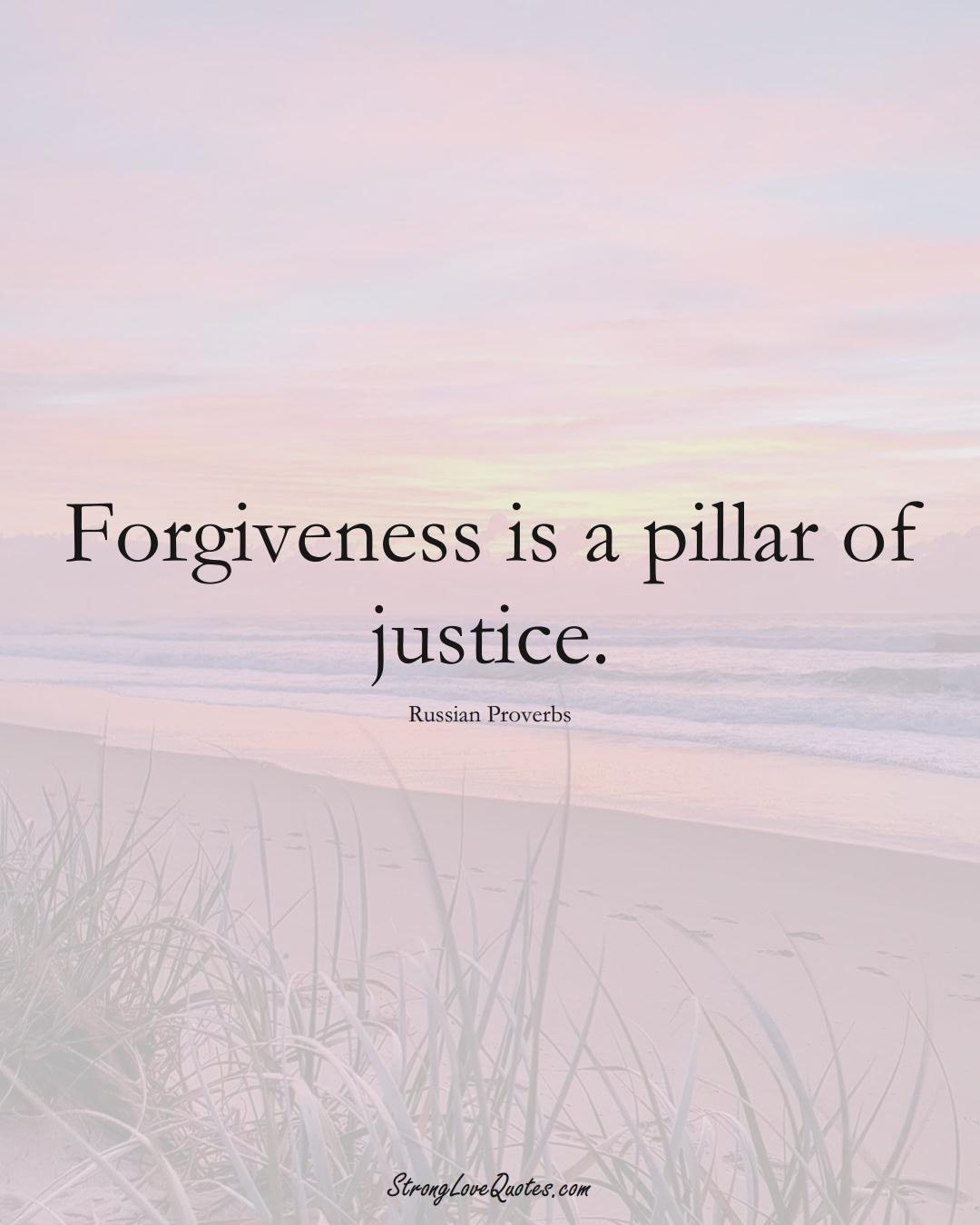 Forgiveness is a pillar of justice. (Russian Sayings);  #AsianSayings