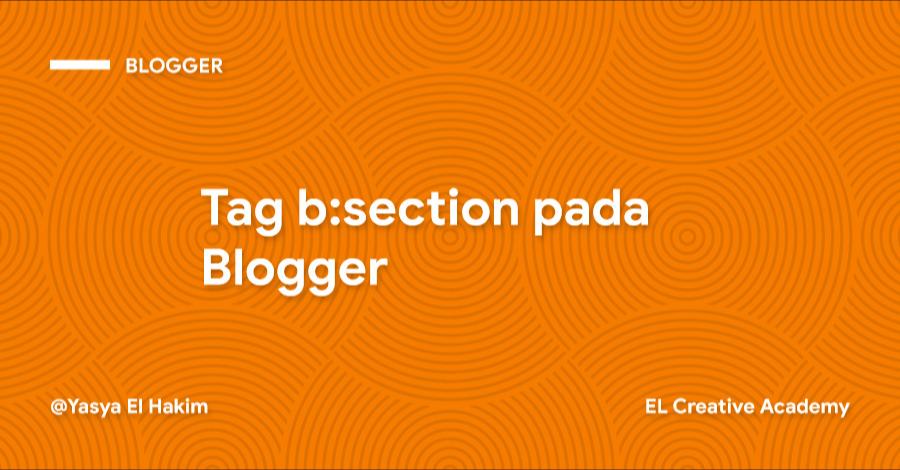 Penjelasan Tag b:section pada Blogger