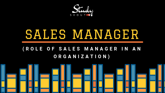 Role of Sales Manager in an organization - StudyShout, Role of sales manager, Sales manager - Studyshout