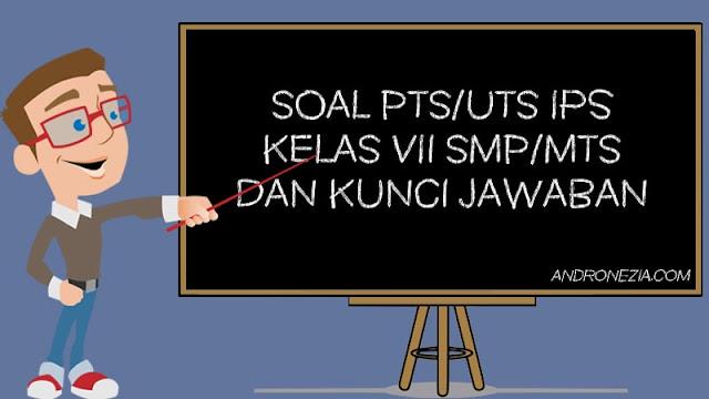 Soal PTS/UTS IPS Kelas 7 Semester 1
