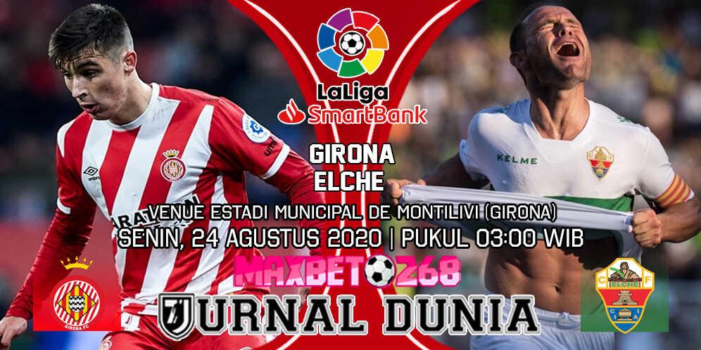 Prediksi Girona vs Elche 24 Agustus 2020 Pukul 03:00 WIB