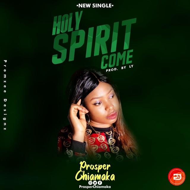 MUSIC: Prosper Chiamaka _Holy Spirit Come Download