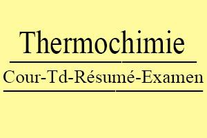 Thermochimie Cours // Td & Exercices // Résumés // Examens