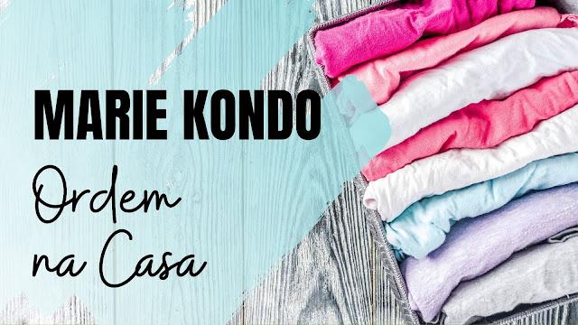 Ordem na casa com Marie Kondo | A mágica da arrumação