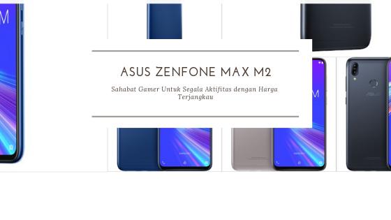 ASUS Zenfone Max M2, Sahabat Gamer Untuk Segala Aktifitas