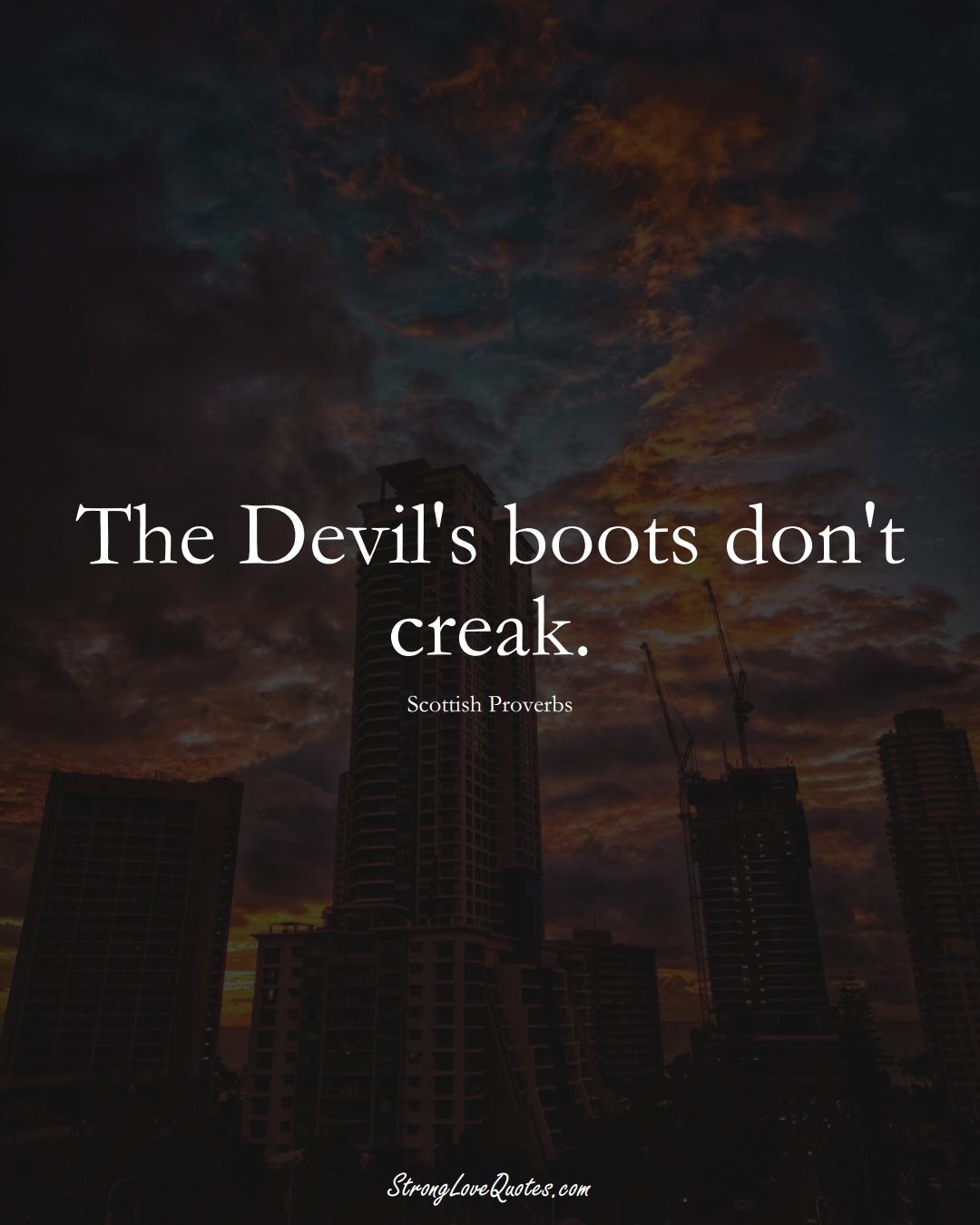 The Devil's boots don't creak. (Scottish Sayings);  #EuropeanSayings