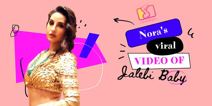 Watch Nora Fatehi's Latest Viral Glamorous Video Of Jalebi Baby