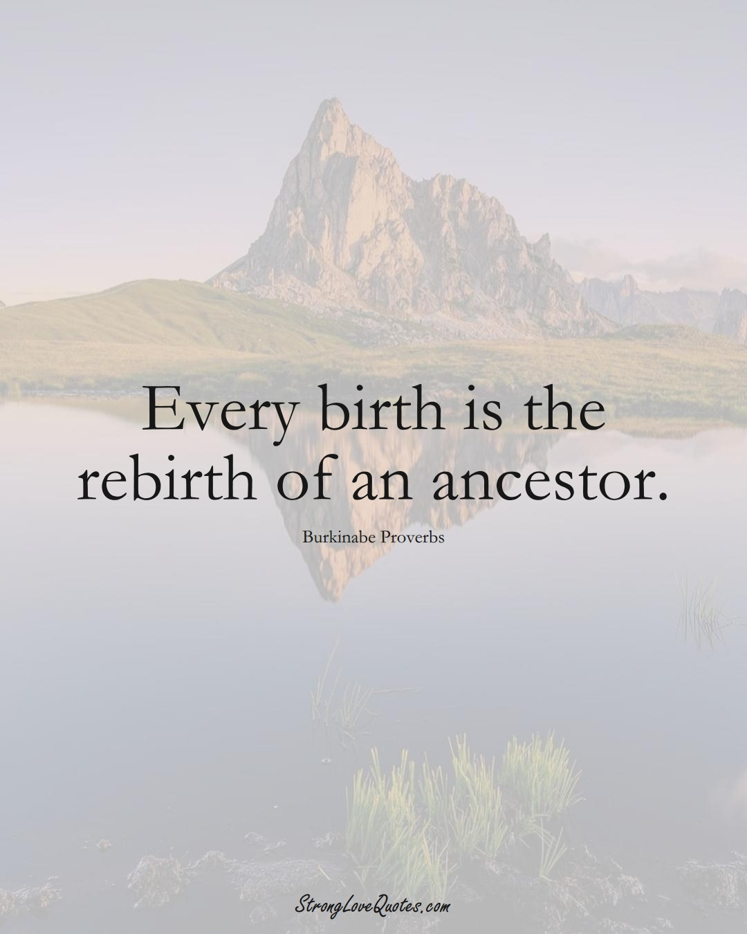 Every birth is the rebirth of an ancestor. (Burkinabe Sayings);  #AfricanSayings