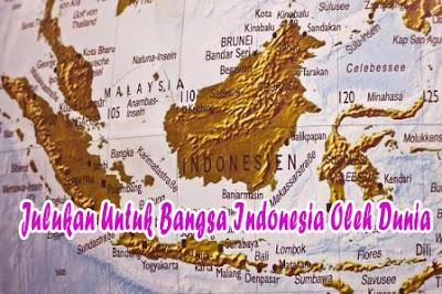Julukan Untuk Bangsa Indonesia Oleh Dunia