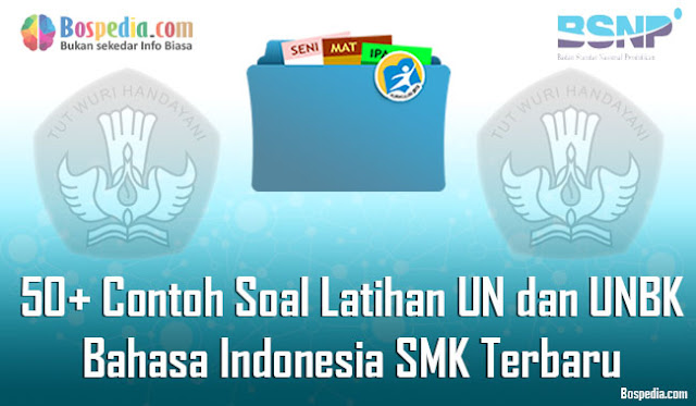 50+ Contoh Soal Latihan UN dan UNBK Bahasa Indonesia SMK Terbaru