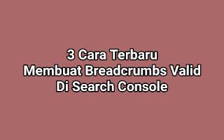 3 Cara Terbaru Membuat Breadcrumbs Valid Di Search Console