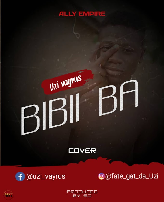 [Music] Uzi Vayrus - Bibii Ba (cover) #Arewapublisize