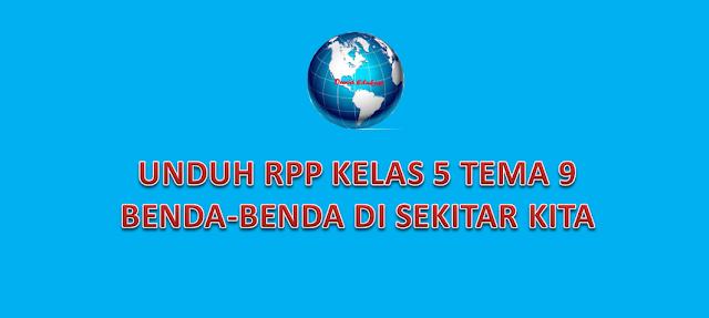 UNDUH RPP KELAS 5 TEMA 9