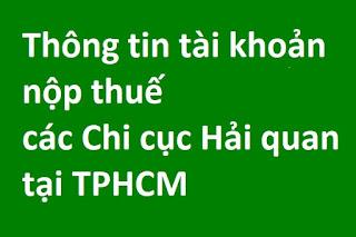 Thông tin tài khoản nộp thuế các Chi cục Hải quan tại TPHCM
