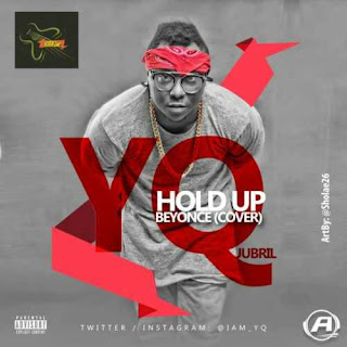 NEW MUSIC : YQ - Hold Up (Beyonce Cover).mp3