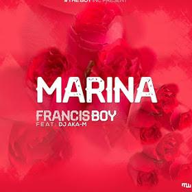 Francis Boy - Marina ( Feat. Dj Aka M) Afro Beat 2019 [ DOWNLOAD]