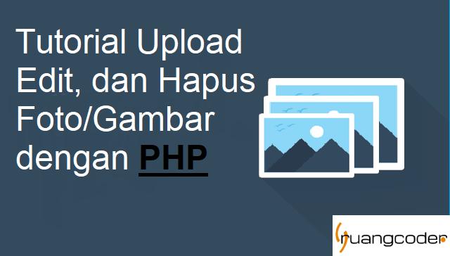 Cara Membuat Upload, Edit, Hapus Foto/Gambar dengan PHP