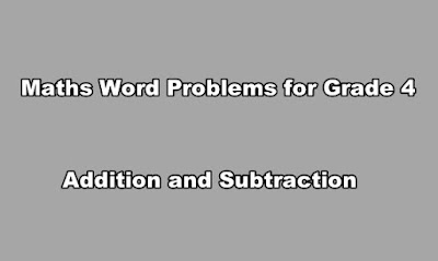 Maths Word Problems for Grade 4 Addition and Subtraction.