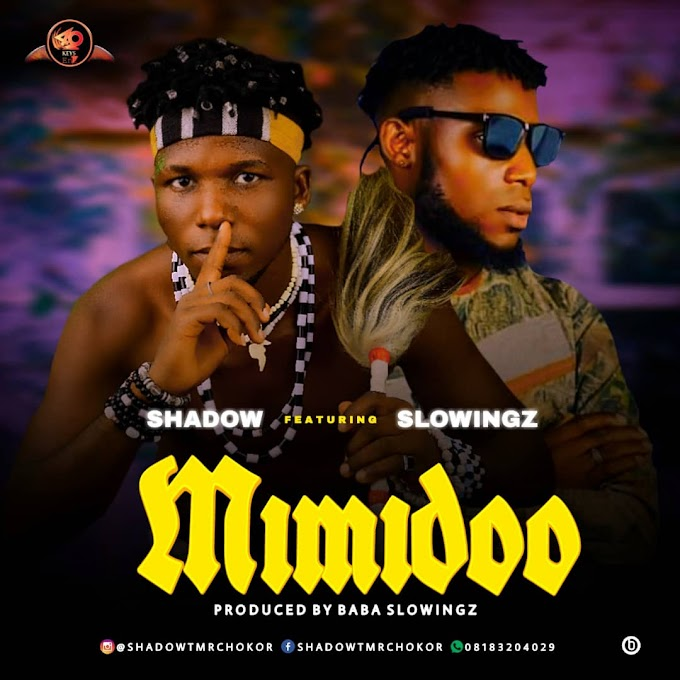 MUSIC: Shadow Ft Slowingz - Mimidoo
