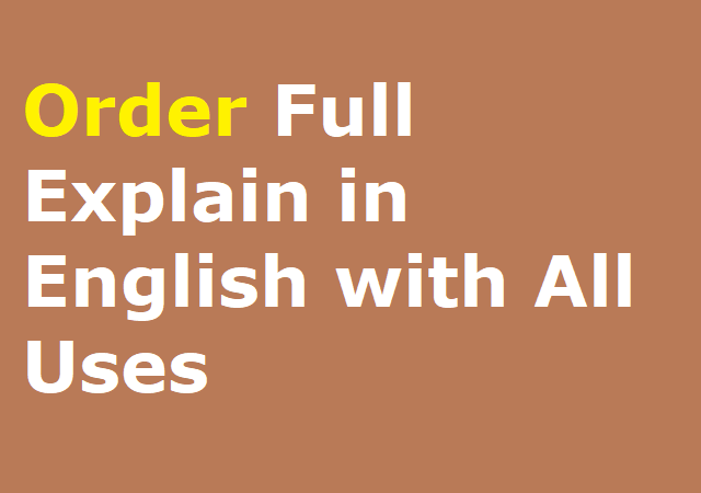 Order Full Explain in English with All Uses