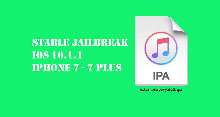 How to make iOS 10.1.1 Jailbreak stable with extra_recipe+yaluX on iPhone 7 and 7 Plus.Developer xerub and ianbeer has just released Extra_recipe+yaluX beta 3 with Cydia Substrate support for iOS 10.1.1