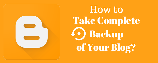 How to take Complete Backup of Blogger Blogs