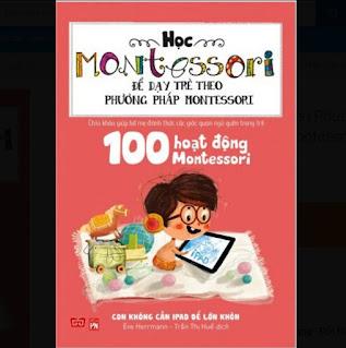 Học Montessori Để Dạy Trẻ Theo Phương Pháp Montessori - 100 Hoạt Động Montessori: Con Không Cần iPad Để Lớn ebook PDF-EPUB-AWZ3-PRC-MOBI