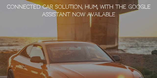 Connected Car Solution, Hum, with the Google Assistant Now Available