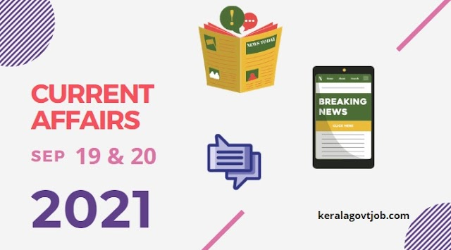 Daily GK Current Affairs Capsule Notes | September 19th & 20th 2021 | For Kerala PSC Jobs & Upcoming Exams | Current Affairs National and International News Today