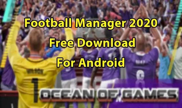 تحميل لعبة Football Manager 2020 Mobile Free Download كاملة للموبايل الاندرويد.