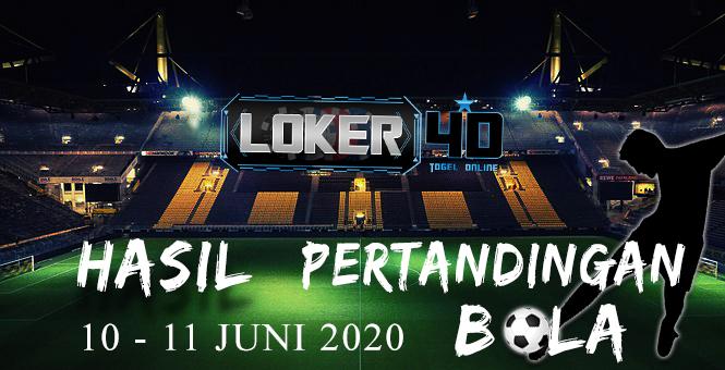HASIL PERTANDINGAN BOLA 10 – 11 June 2020