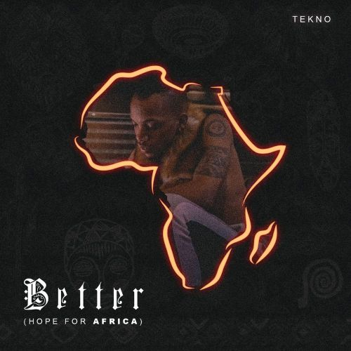 [Music Download] Tekno – Better (Hope For Africa)
