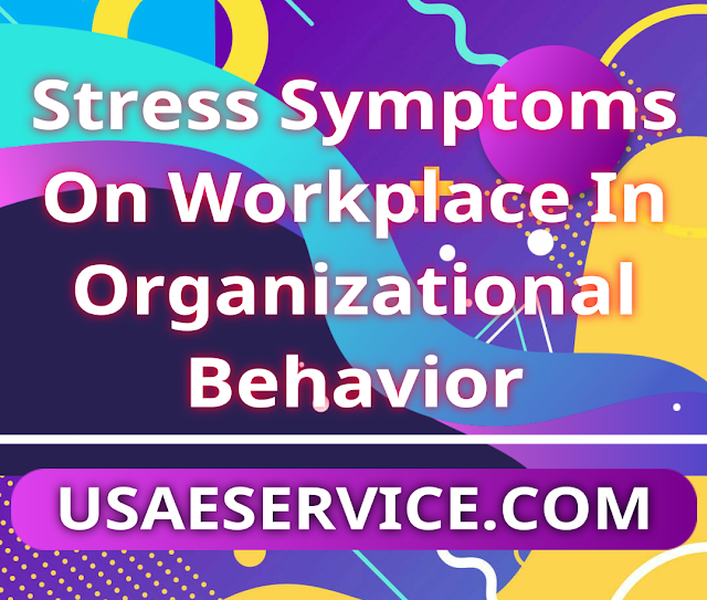 Stress Symptoms at Workplace in Organizations