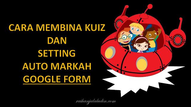 Cara Membina Kuiz Dengan Setting Auto Markah Untuk Google Form
