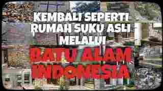Rumah Batu Alam Indonesia: Kembali Seperti Rumah Suku Asli