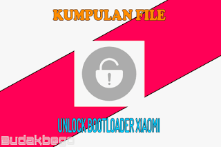 Kumpulan File Unlock Bootloader (UBL) Xiaomi [Tested]