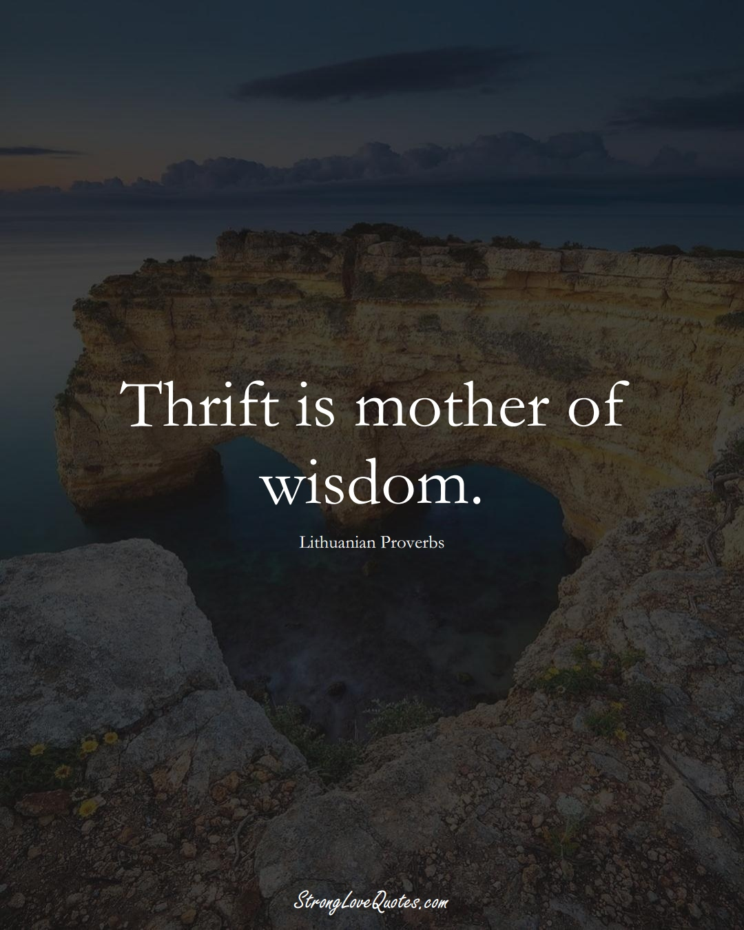Thrift is mother of wisdom. (Lithuanian Sayings);  #AsianSayings