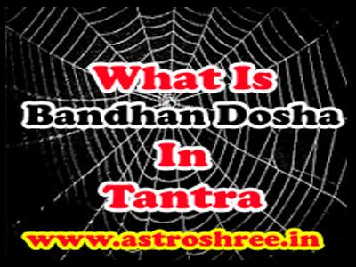 What Is Bandhan Dosha In Tantra ?, tantrik solutions