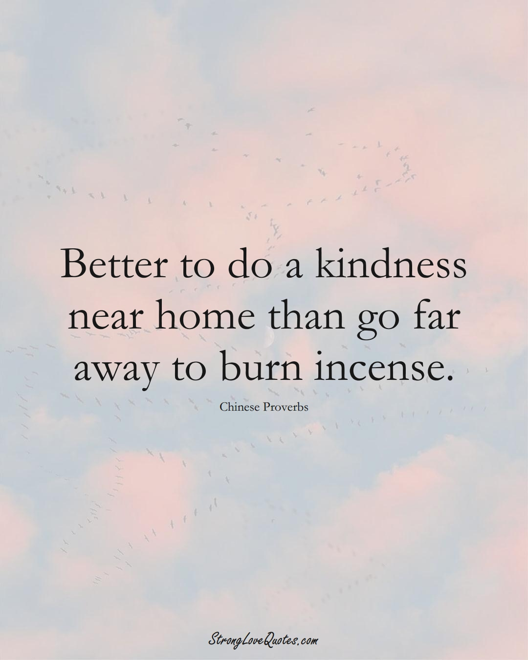 Better to do a kindness near home than go far away to burn incense. (Chinese Sayings);  #AsianSayings