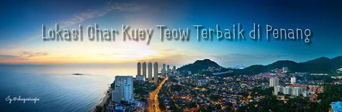 Lokasi Char Kuey Teow Terbaik di Penang