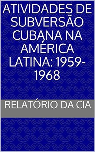 Atividades de Subversão Cubana na América Latina: 1959-1968 - Relatório da CIA