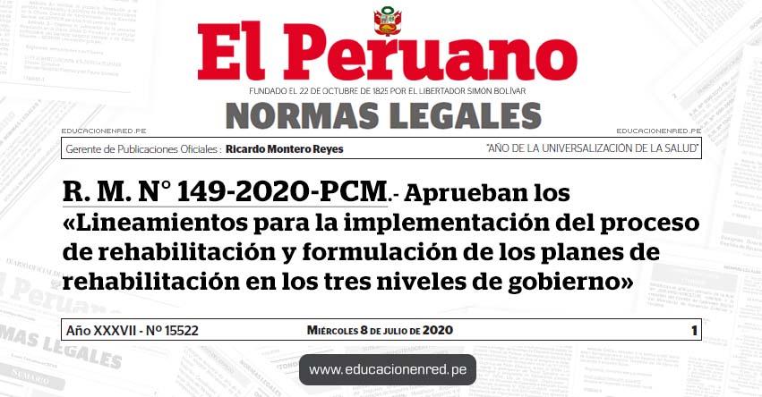 R. M. N° 149-2020-PCM.- Aprueban los «Lineamientos para la implementación del proceso de rehabilitación y formulación de los planes de rehabilitación en los tres niveles de gobierno»