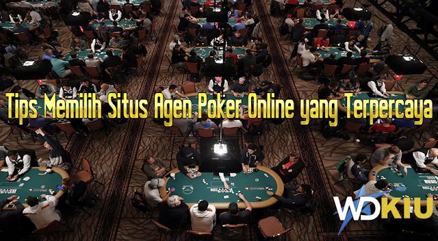 Tips Memilih Situs Agen Poker Online yang Terpercaya