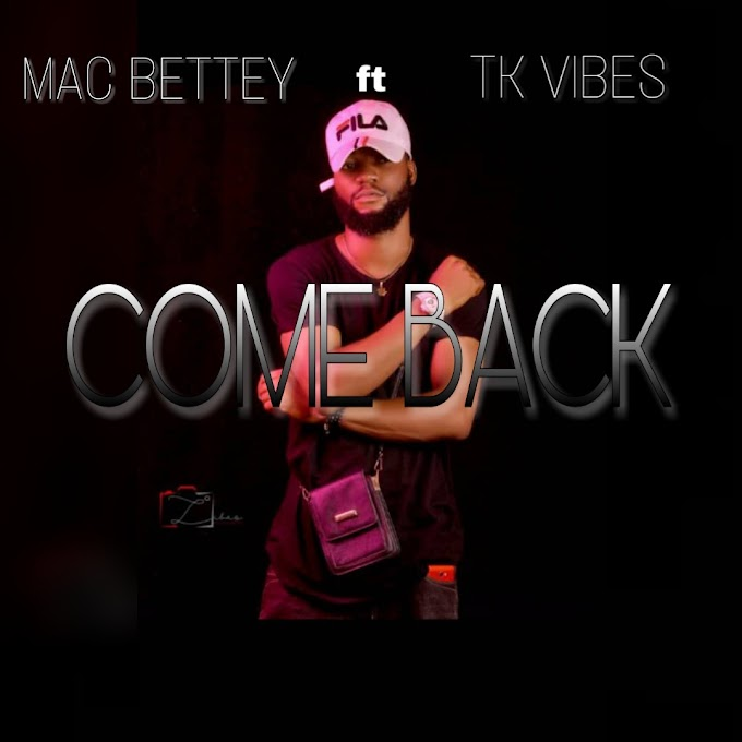 Macbetty ft Teekay vibes- come back