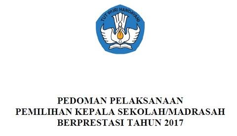 Pedoman Pemilihan Kepala Sekolah/Madrasah (SD/MI, SMP/MTs, SMA/MA, SMK/MAK) Berprestasi Tahun 2017