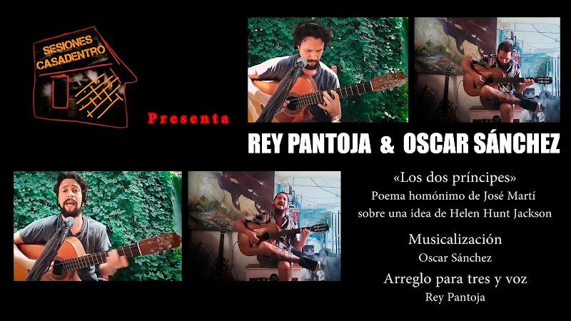 Rey Pantoja & Oscar Sánchez - ¨Los dos Príncipes¨ - Videoclip - Sesiones Casadentro. Portal Del Vídeo Clip Cubano