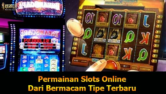 Permainan Slots Online Dari Bermacam Tipe Terbaru