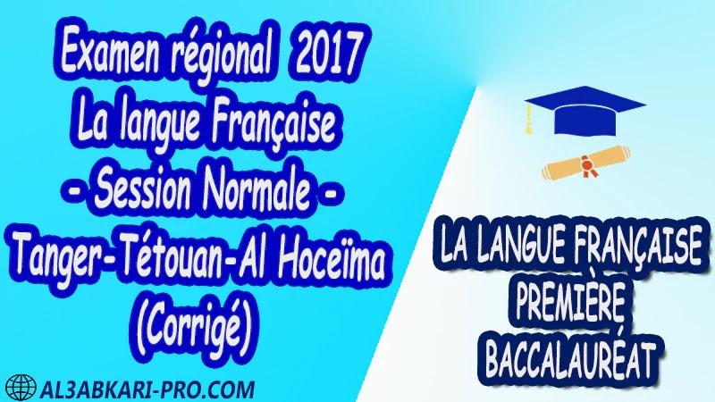 Examen régional Français Session Normale Tanger-Tétouan Al Hoceïma 2017 Corrigé 1 ère bac PDF la langue française première baccalauréat 1 ere Examens